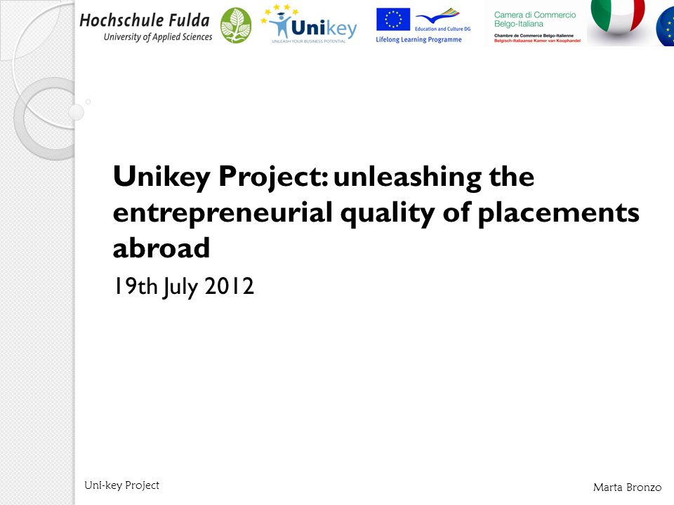 Marta Bronzo Uni-key Project Unikey Project: unleashing the entrepreneurial quality of placements abroad 19th July 2012