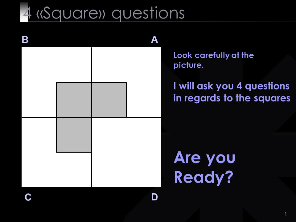 1 4 «Square» questions B A D C Look carefully at the picture.