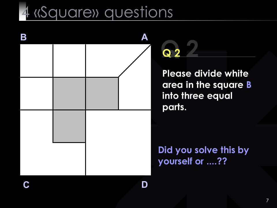 7 Q 2 B A D C Did you solve this by yourself or....?.