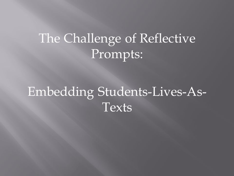 The Challenge of Reflective Prompts: Embedding Students-Lives-As- Texts