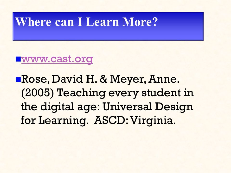 Where can I Learn More? www.cast.org Rose, David H. & Meyer, Anne. (2005) Teaching every student in the digital age: Universal Design for Learning. AS