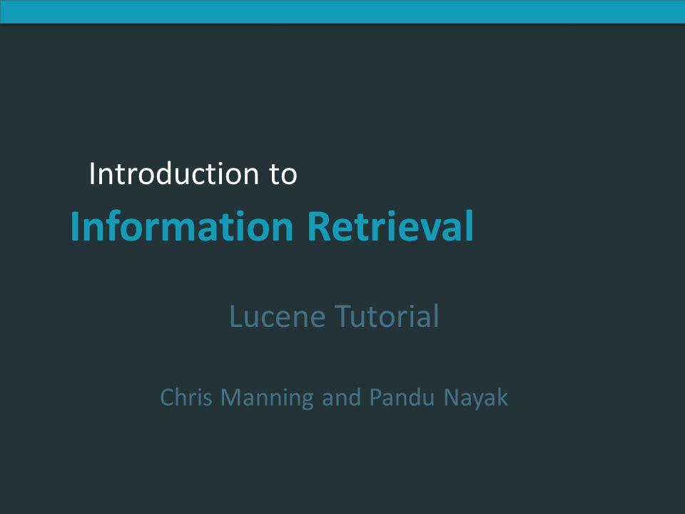 Introduction to Information Retrieval Introduction to Information Retrieval Lucene Tutorial Chris Manning and Pandu Nayak
