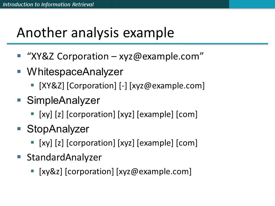 """Introduction to Information Retrieval Another analysis example  """"XY&Z Corporation – xyz@example.com""""  WhitespaceAnalyzer  [XY&Z] [Corporation] [-]"""