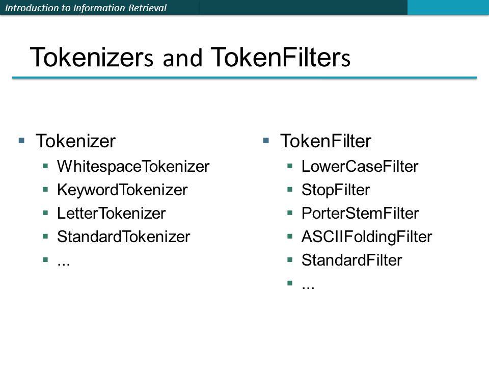 Introduction to Information Retrieval Tokenizer s and TokenFilter s  Tokenizer  WhitespaceTokenizer  KeywordTokenizer  LetterTokenizer  StandardT