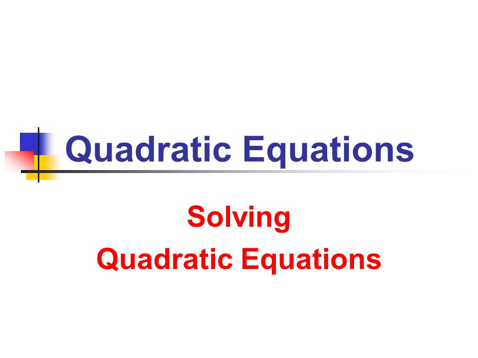 Quadratic Equations Solving Quadratic Equations