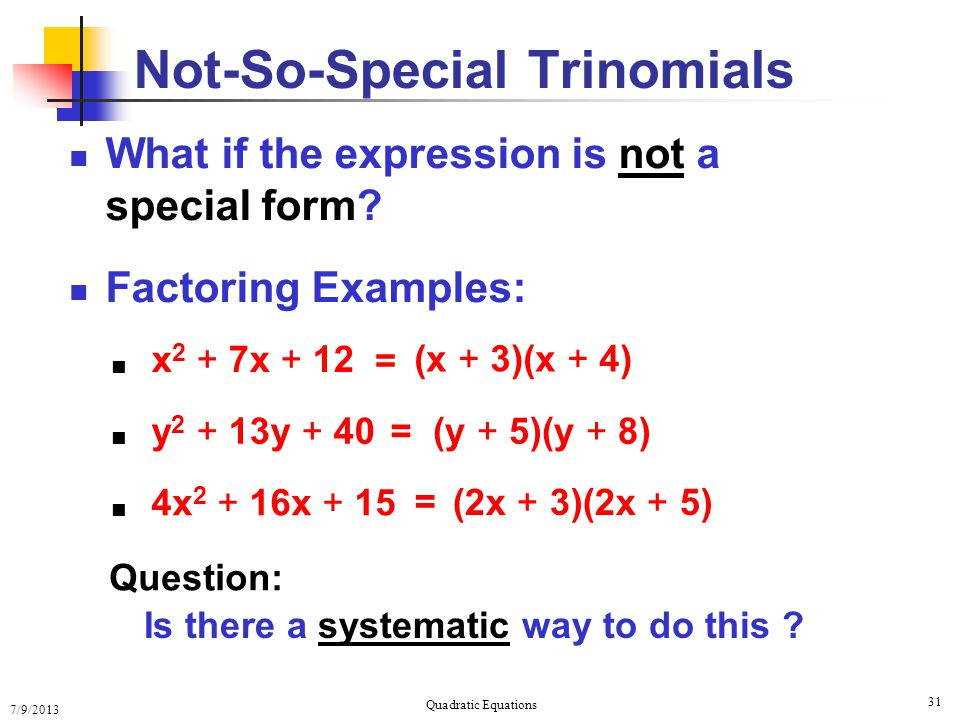 7/9/2013 Quadratic Equations 31 Not-So-Special Trinomials What if the expression is not a special form.