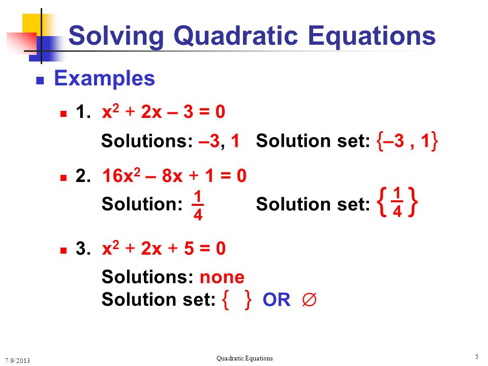 7/9/2013 Quadratic Equations 5 Solving Quadratic Equations Examples 1.