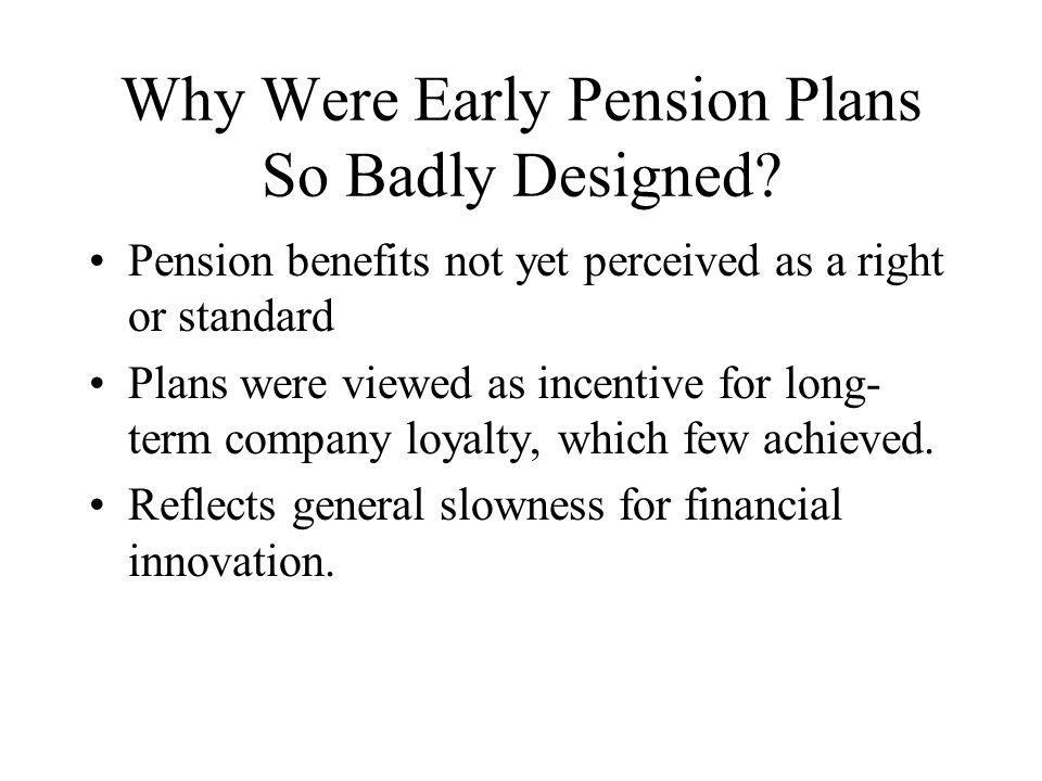 Why Were Early Pension Plans So Badly Designed.