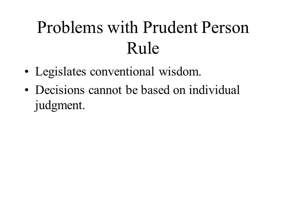 Problems with Prudent Person Rule Legislates conventional wisdom.