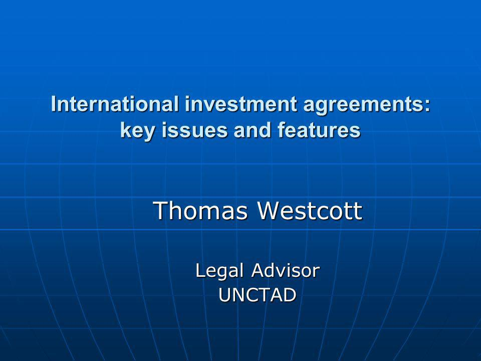 International investment agreements: key issues and features Thomas Westcott Legal Advisor UNCTAD