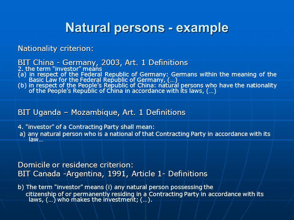 Natural persons - example Nationality criterion: BIT China - Germany, 2003, Art. 1 Definitions 2. the term