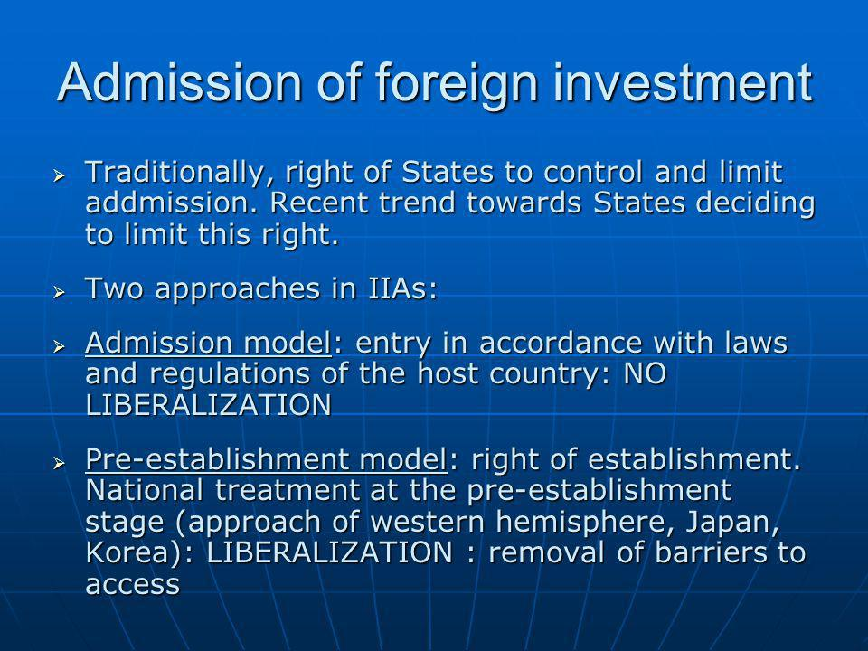 Admission of foreign investment  Traditionally, right of States to control and limit addmission. Recent trend towards States deciding to limit this r