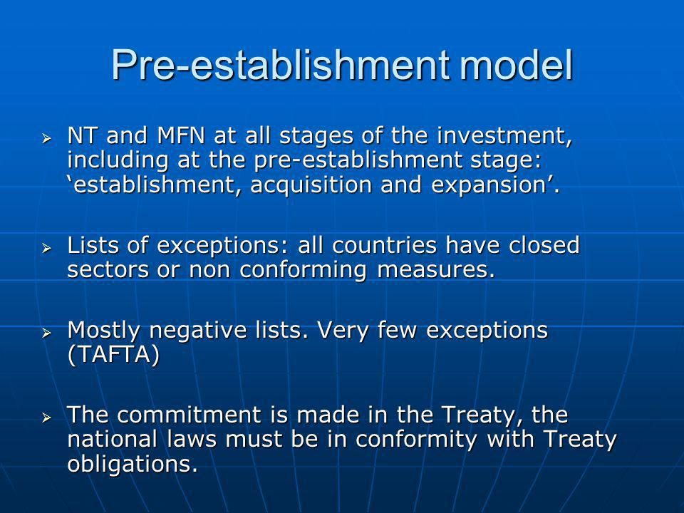 Pre-establishment model  NT and MFN at all stages of the investment, including at the pre-establishment stage: 'establishment, acquisition and expans