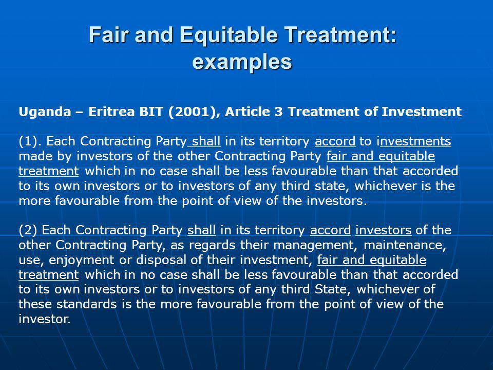 Uganda – Eritrea BIT (2001), Article 3 Treatment of Investment (1). Each Contracting Party shall in its territory accord to investments made by invest