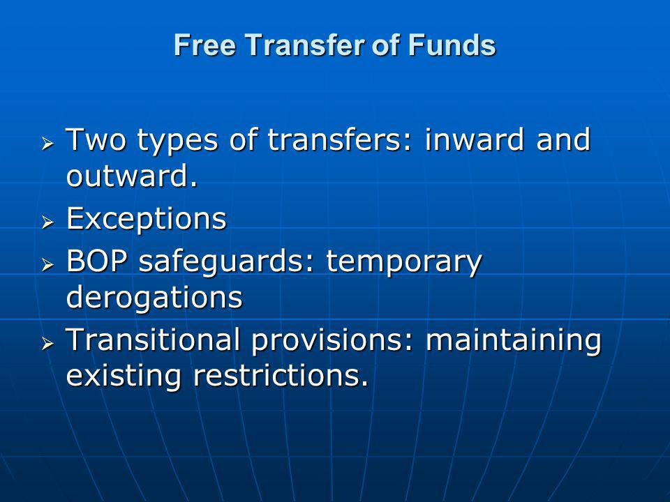 Free Transfer of Funds  Two types of transfers: inward and outward.  Exceptions  BOP safeguards: temporary derogations  Transitional provisions: m