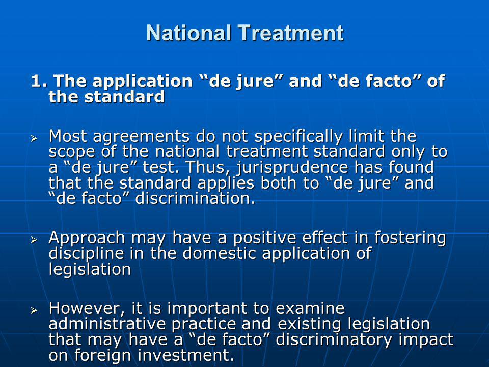 """National Treatment 1. The application """"de jure"""" and """"de facto"""" of the standard  Most agreements do not specifically limit the scope of the national t"""
