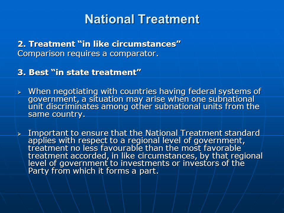 """2. Treatment """"in like circumstances"""" Comparison requires a comparator. 3. Best """"in state treatment""""  When negotiating with countries having federal s"""