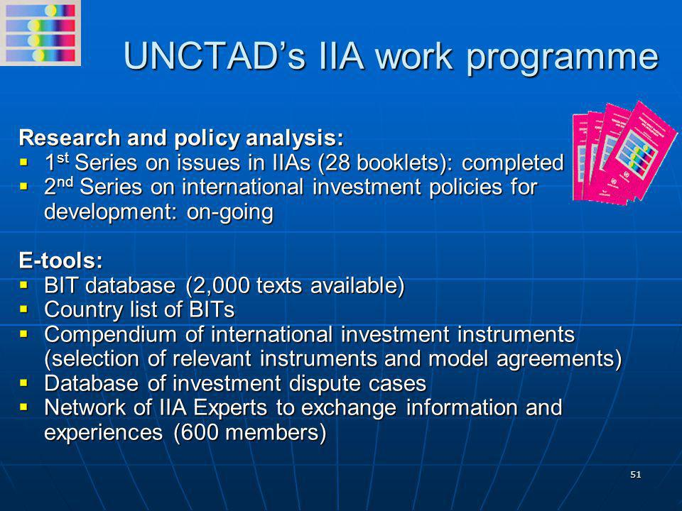 51 UNCTAD's IIA work programme Research and policy analysis:  1 st Series on issues in IIAs (28 booklets): completed  2 nd Series on international i