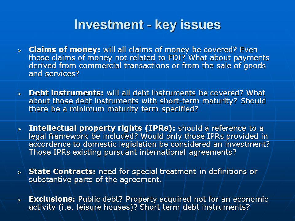 Investment - key issues  Claims of money: will all claims of money be covered? Even those claims of money not related to FDI? What about payments der