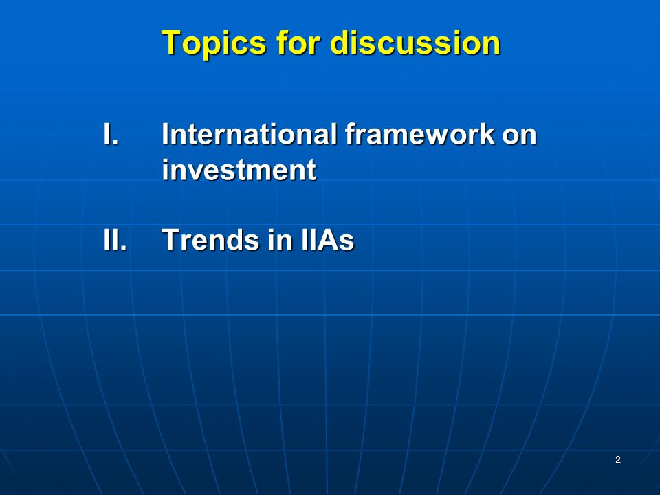 2 Topics for discussion I.International framework on investment II.Trends in IIAs