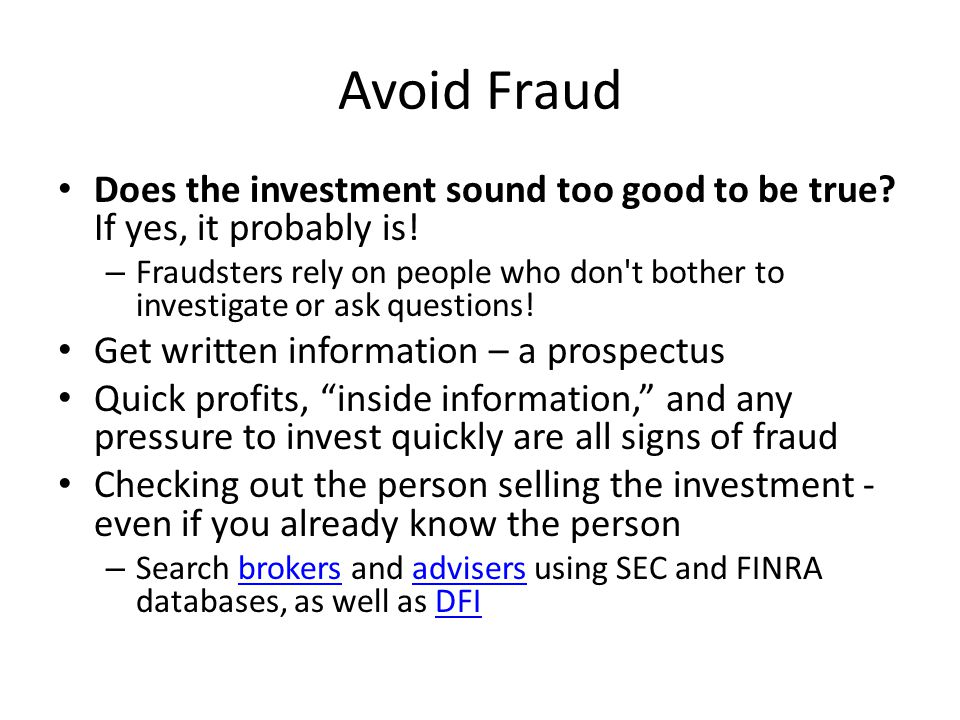 Avoid Fraud Does the investment sound too good to be true.