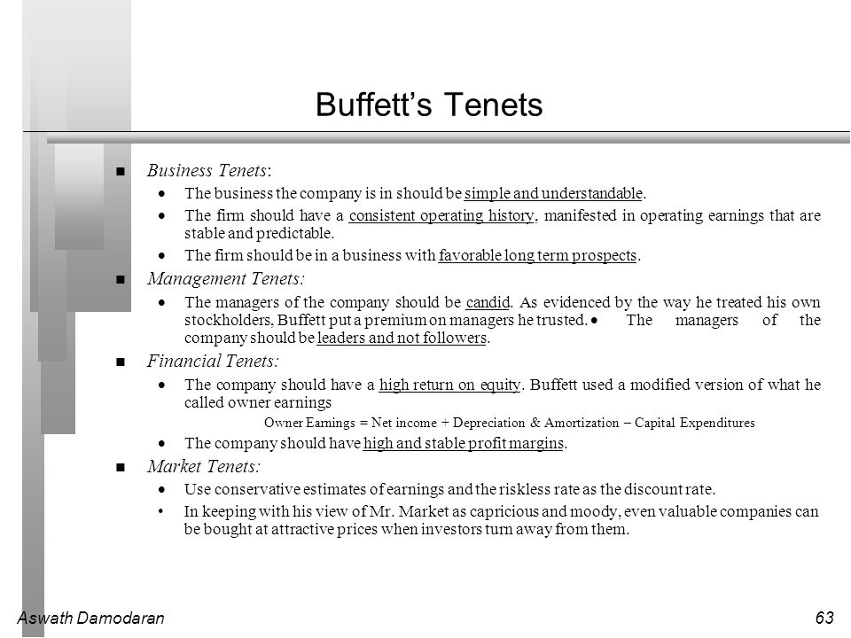 Aswath Damodaran63 Buffett's Tenets Business Tenets:  The business the company is in should be simple and understandable.  The firm should have a co