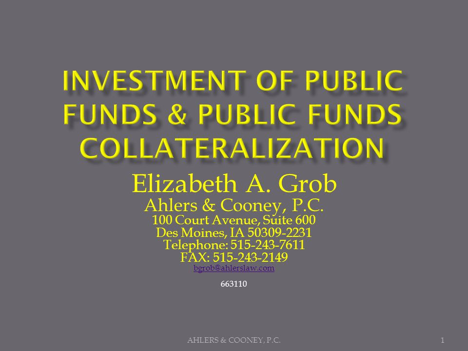 AHLERS & COONEY, P.C.12 INVESTMENT OF PUBLIC FUNDS & PUBLIC FUNDS COLLATERALIZATION Authorized investments for Bond Proceeds : Governed by Iowa Code section12C.9 12B.10(4)(a)(1-9) - #8 is CDARS 12B.10(5)(a)(1-7) Guaranteed investment contract and/or tax-exempt bonds Must be rated within the 2 highest classifications by at least 1 rating service approved by the superintendent of Banking All investments must comply with section 148 of the Internal Revenue Code.
