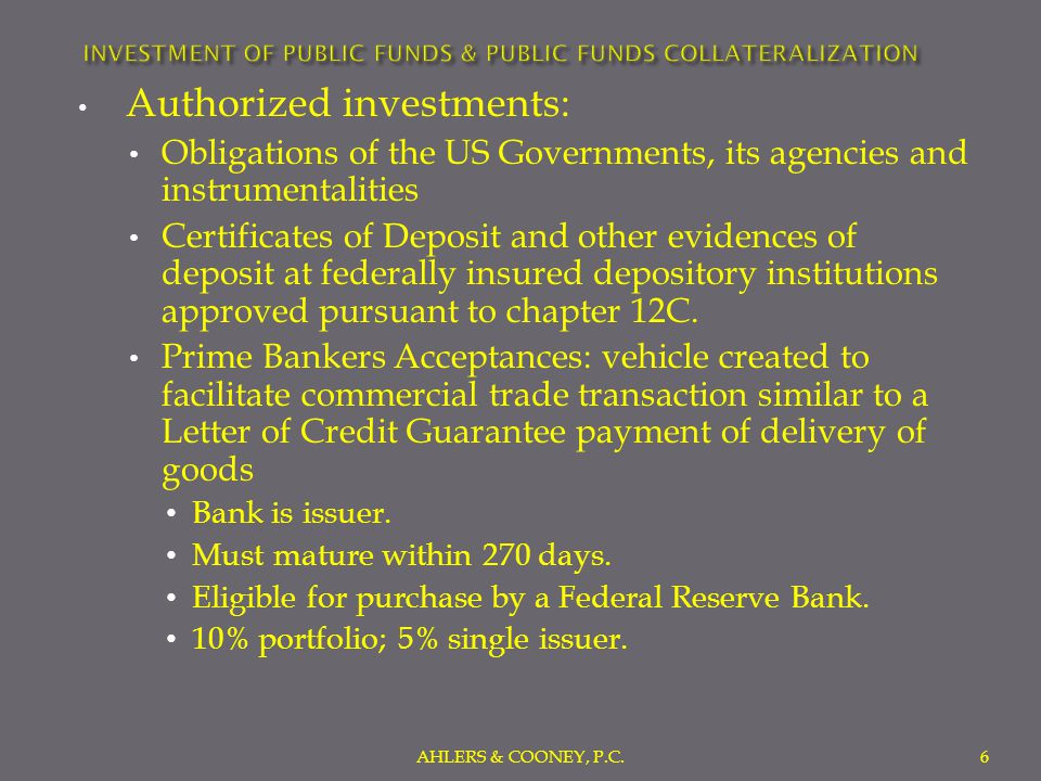 Authorized investments: Commercial Paper: Short-term, unsettled promissory note issued in the market by a company; Buy & Hold typically.