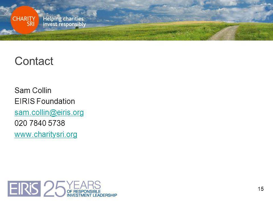 15 Contact Sam Collin EIRIS Foundation sam.collin@eiris.org 020 7840 5738 www.charitysri.org