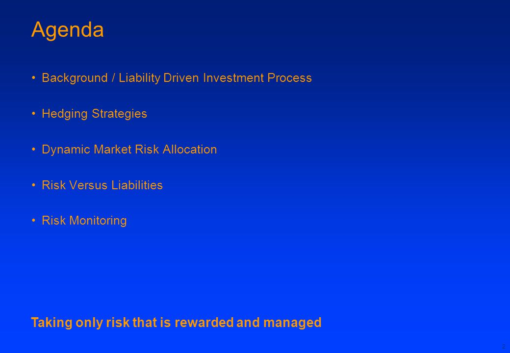 2 Agenda Background / Liability Driven Investment Process Hedging Strategies Dynamic Market Risk Allocation Risk Versus Liabilities Risk Monitoring Taking only risk that is rewarded and managed
