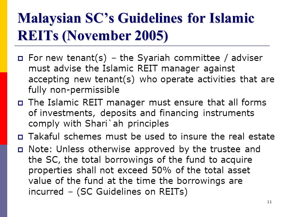 11 Malaysian SC's Guidelines for Islamic REITs (November 2005)  For new tenant(s) – the Syariah committee / adviser must advise the Islamic REIT mana