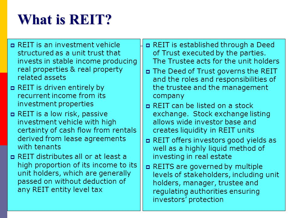 4 REIT: A Definition  An investment vehicle that invests or proposes to invest at least 50% of its total assets in real estate.