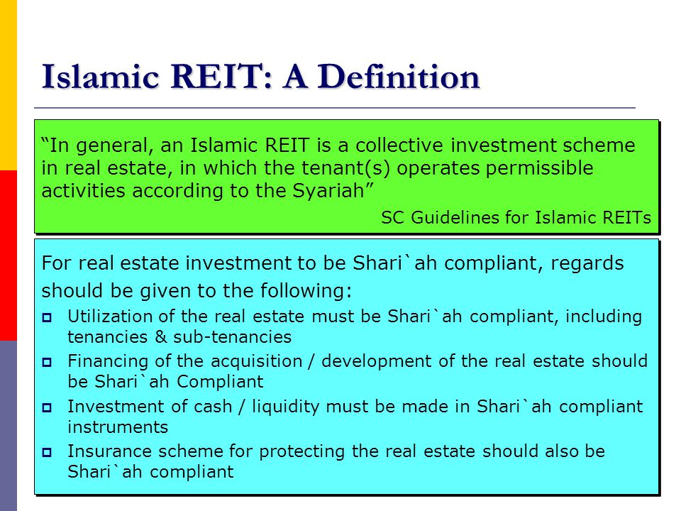 "7 Islamic REIT: A Definition ""In general, an Islamic REIT is a collective investment scheme in real estate, in which the tenant(s) operates permissibl"
