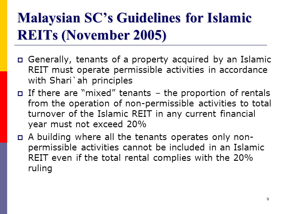 9 Malaysian SC's Guidelines for Islamic REITs (November 2005)  Generally, tenants of a property acquired by an Islamic REIT must operate permissible