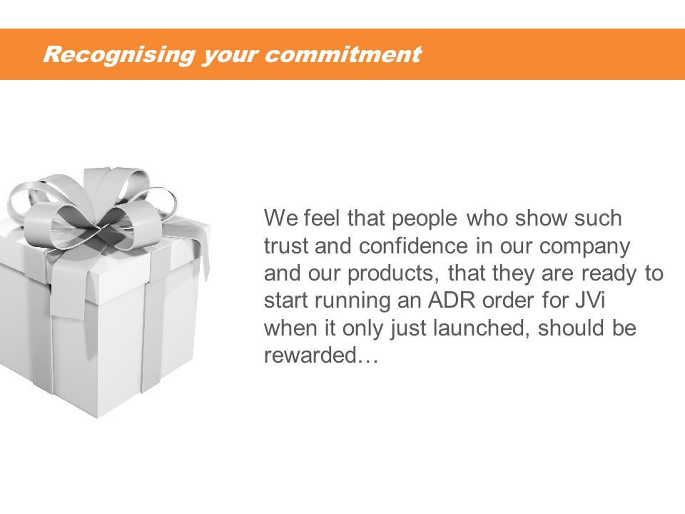 Recognising your commitment We feel that people who show such trust and confidence in our company and our products, that they are ready to start running an ADR order for JVi when it only just launched, should be rewarded…