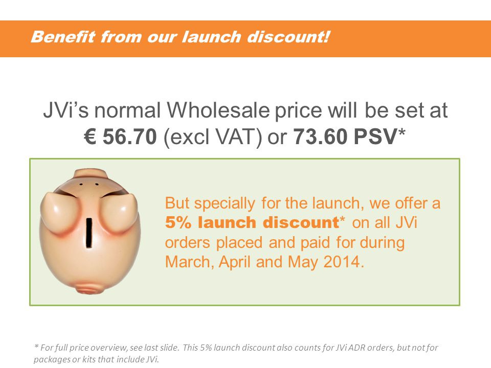 Benefit from our launch discount.