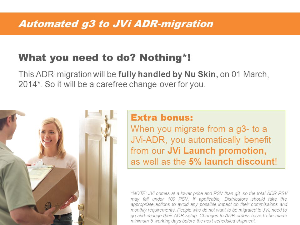 Automated g3 to JVi ADR-migration This ADR-migration will be fully handled by Nu Skin, on 01 March, 2014*.