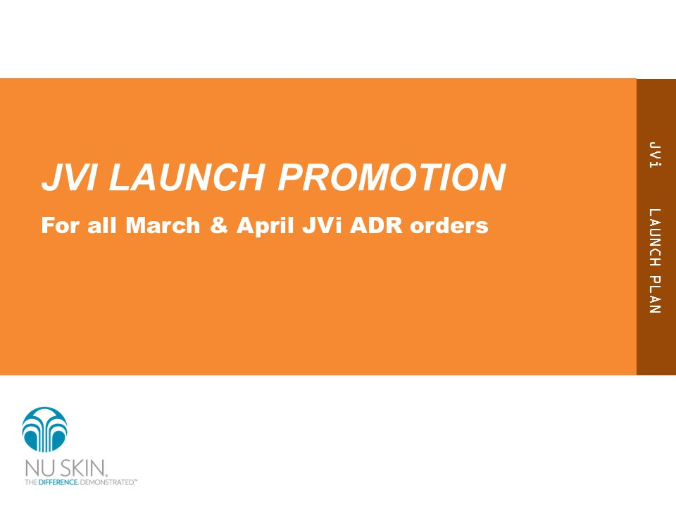 JVi LAUNCH PLAN JVI LAUNCH PROMOTION For all March & April JVi ADR orders