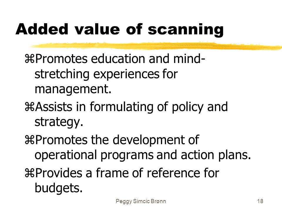 Peggy Simcic Brønn18 Added value of scanning zPromotes education and mind- stretching experiences for management.