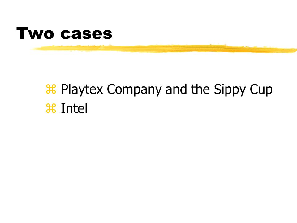 Two cases z Playtex Company and the Sippy Cup z Intel
