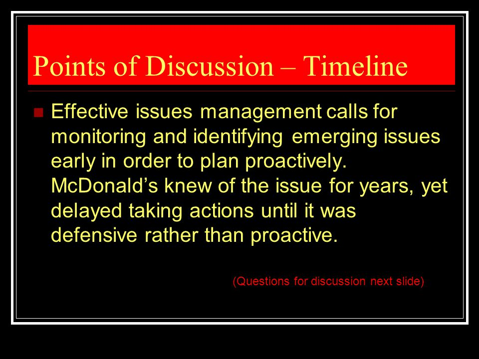 Points of Discussion – Timeline Effective issues management calls for monitoring and identifying emerging issues early in order to plan proactively. M