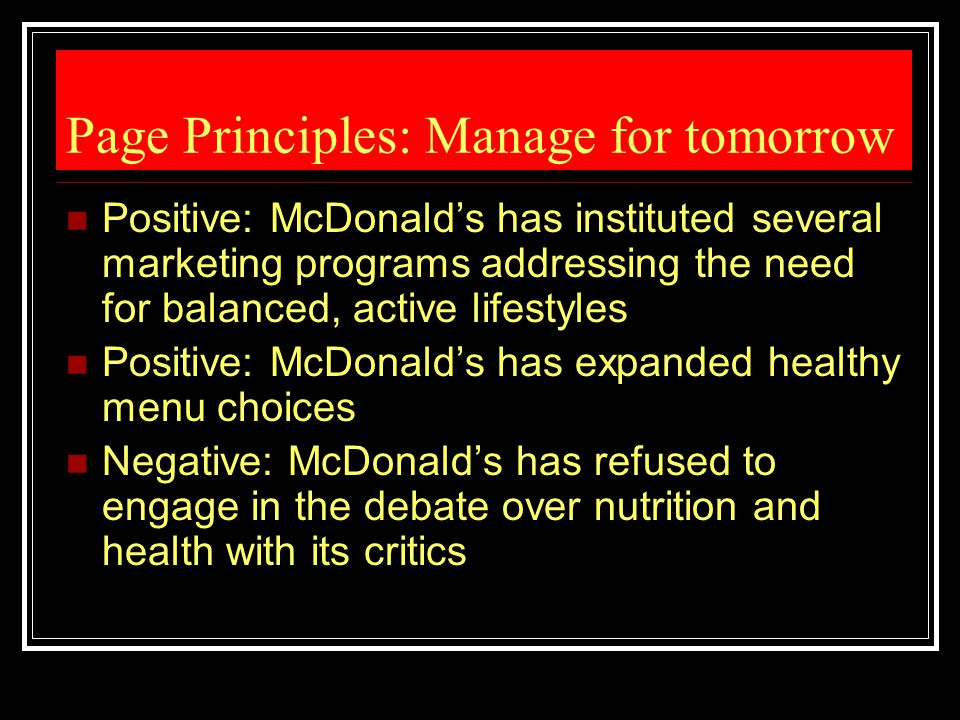 Page Principles: Manage for tomorrow Positive: McDonald's has instituted several marketing programs addressing the need for balanced, active lifestyle
