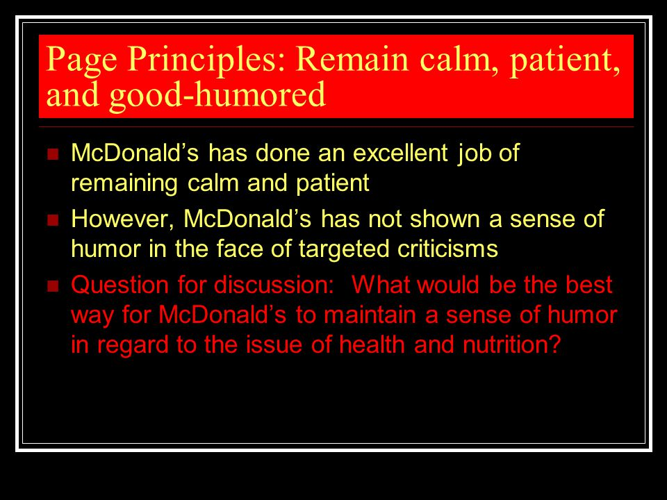 Page Principles: Remain calm, patient, and good-humored McDonald's has done an excellent job of remaining calm and patient However, McDonald's has not