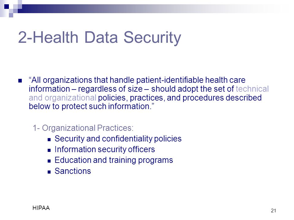"21 2-Health Data Security ""All organizations that handle patient-identifiable health care information – regardless of size – should adopt the set of t"