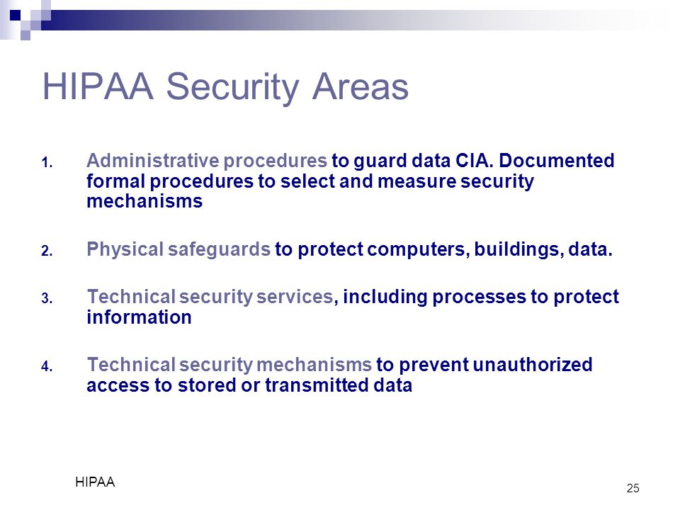 25 HIPAA Security Areas 1.Administrative procedures to guard data CIA.