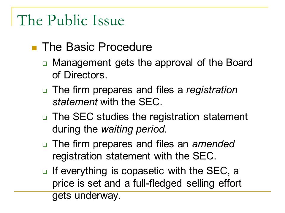 The Public Issue The Basic Procedure  Management gets the approval of the Board of Directors.