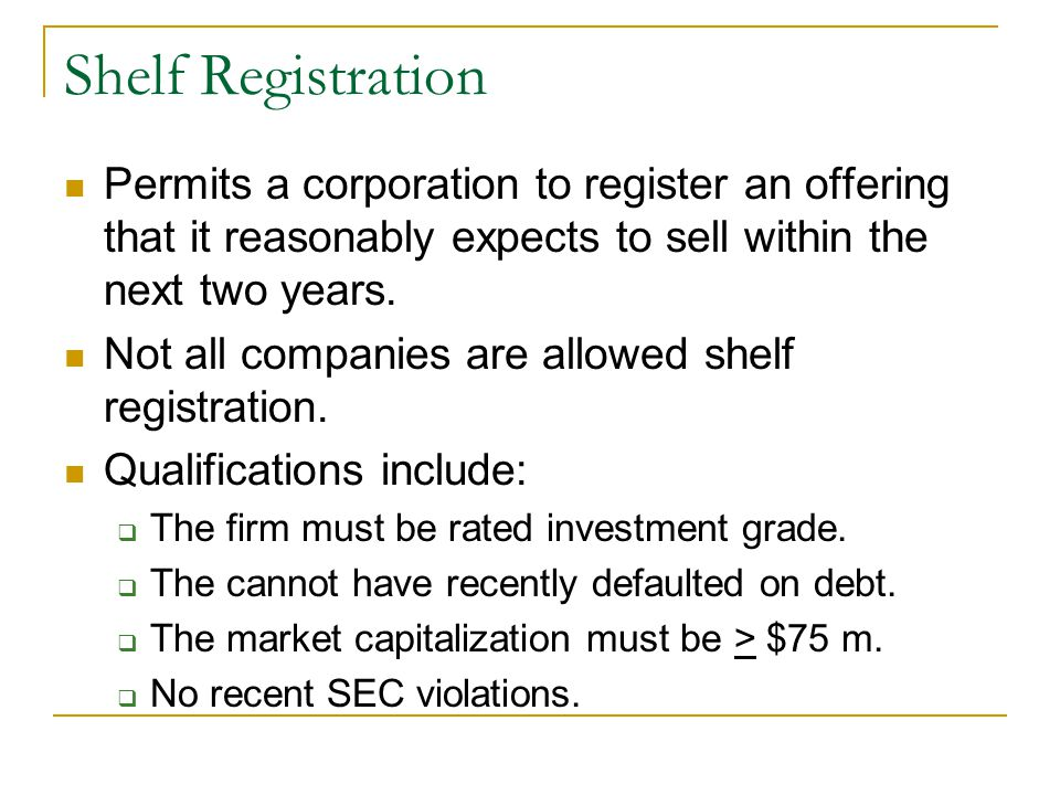 Shelf Registration Permits a corporation to register an offering that it reasonably expects to sell within the next two years.