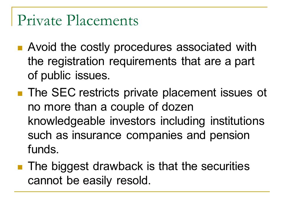 Private Placements Avoid the costly procedures associated with the registration requirements that are a part of public issues.