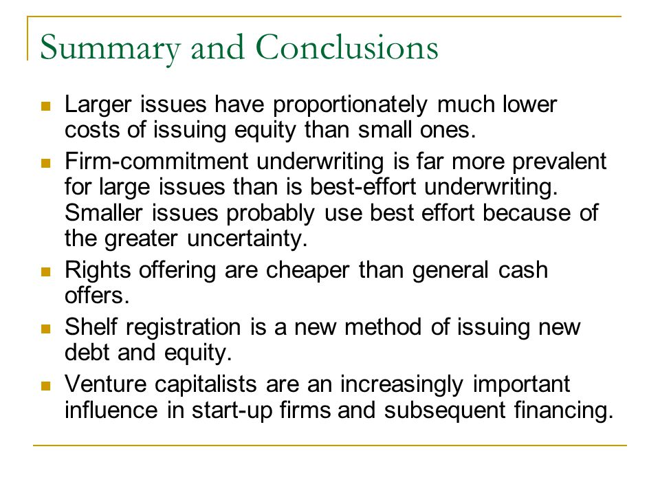 Summary and Conclusions Larger issues have proportionately much lower costs of issuing equity than small ones.