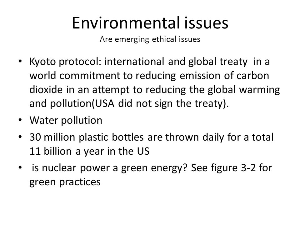 Environmental issues Are emerging ethical issues Kyoto protocol: international and global treaty in a world commitment to reducing emission of carbon